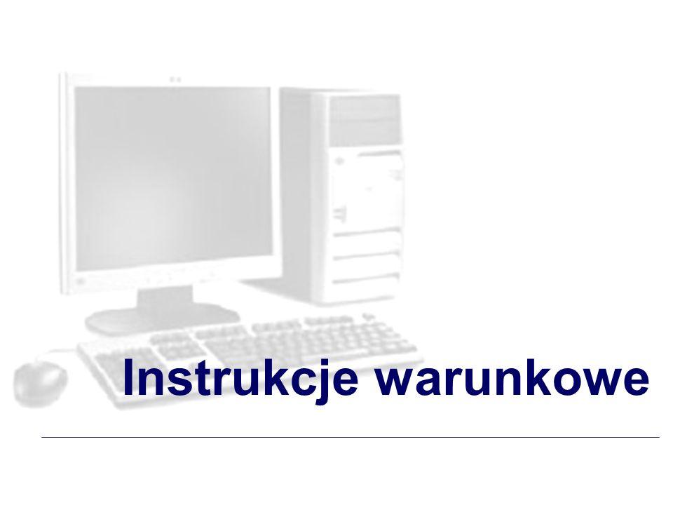 Instrukcja warunkowa (if) – służy do sprawdzenia pewnego warunku i uzależnienia od niego wykonanie określonego polecenia.