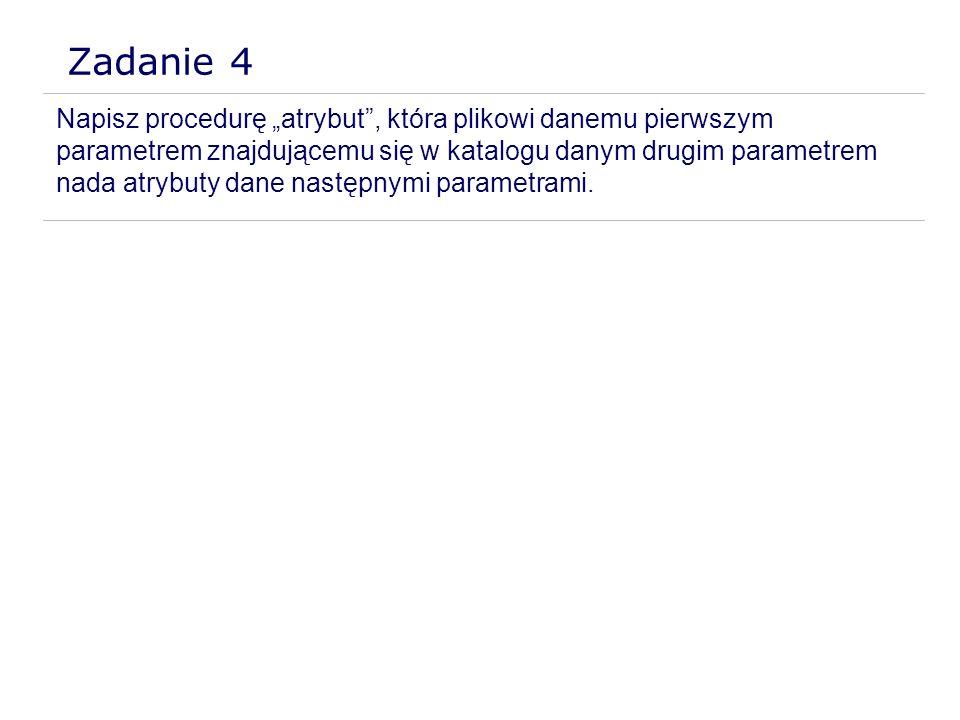 Zadanie 4 Napisz procedurę atrybut, która plikowi danemu pierwszym parametrem znajdującemu się w katalogu danym drugim parametrem nada atrybuty dane n