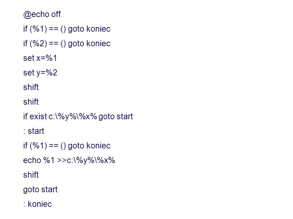 @echo off if (%1) == () goto koniec if (%2) == () goto koniec set x=%1 set y=%2 shift if exist c:\%y%\%x% goto start : start if (%1) == () goto koniec