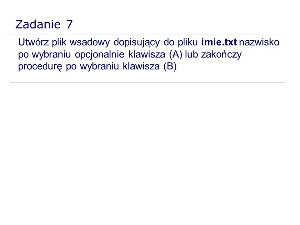 Utwórz plik wsadowy dopisujący do pliku imie.txt nazwisko po wybraniu opcjonalnie klawisza (A) lub zakończy procedurę po wybraniu klawisza (B). Zadani
