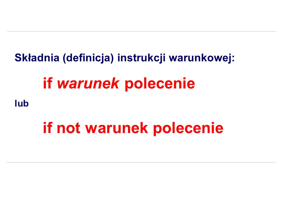 Składnia (definicja) instrukcji warunkowej: if warunek polecenie lub if not warunek polecenie