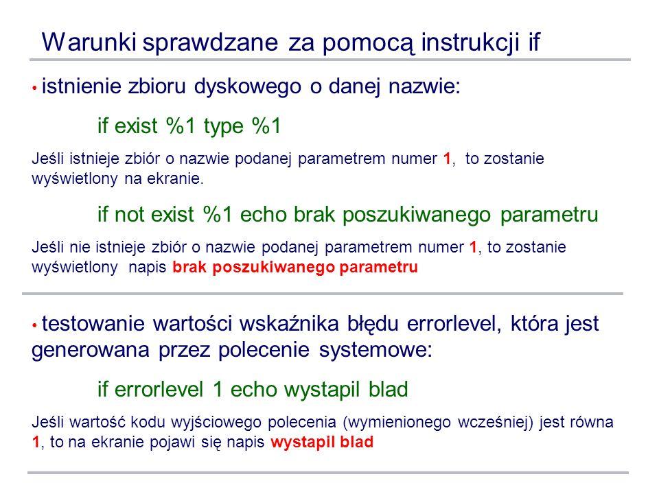 Warunki sprawdzane za pomocą instrukcji if istnienie zbioru dyskowego o danej nazwie: if exist %1 type %1 Jeśli istnieje zbiór o nazwie podanej parame