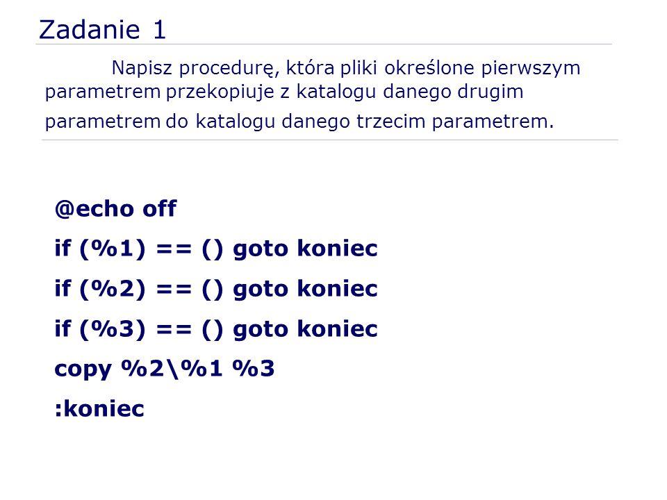 Zadanie 1 Napisz procedurę, która pliki określone pierwszym parametrem przekopiuje z katalogu danego drugim parametrem do katalogu danego trzecim para