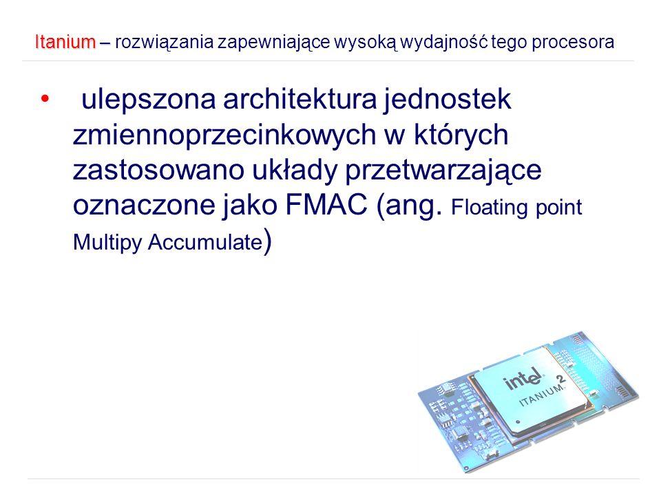 Itanium – Itanium – rozwiązania zapewniające wysoką wydajność tego procesora ulepszona architektura jednostek zmiennoprzecinkowych w których zastosowa