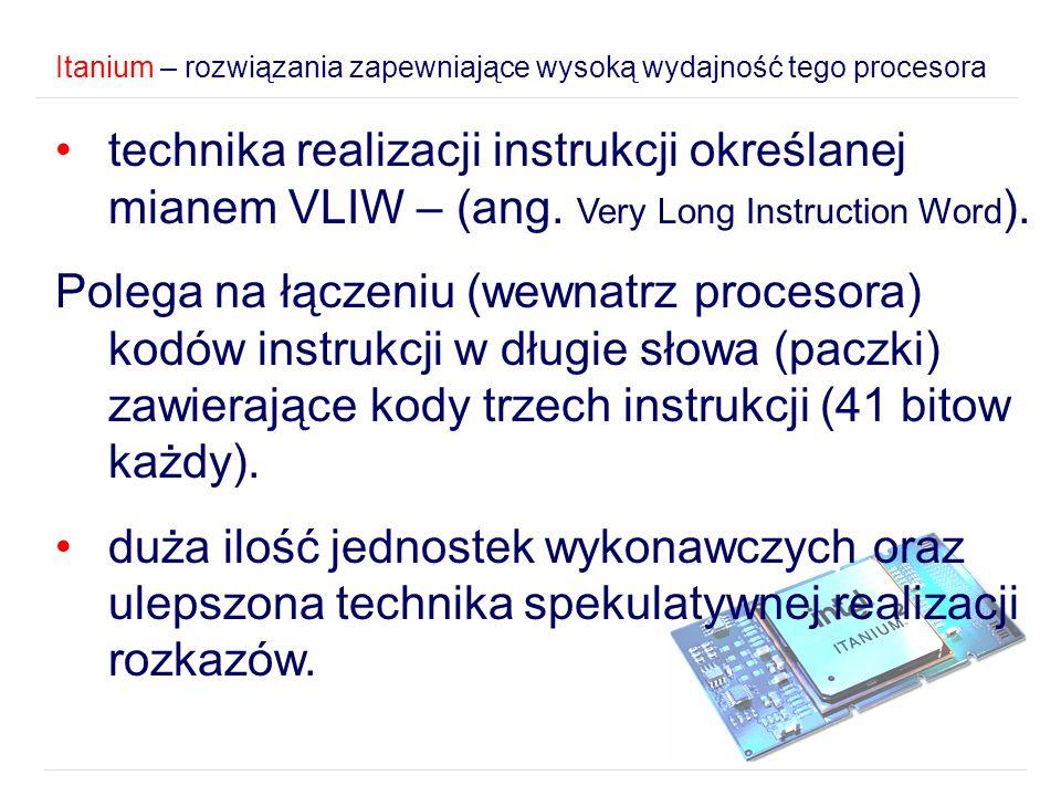 technika realizacji instrukcji określanej mianem VLIW – (ang. Very Long Instruction Word ). Polega na łączeniu (wewnatrz procesora) kodów instrukcji w