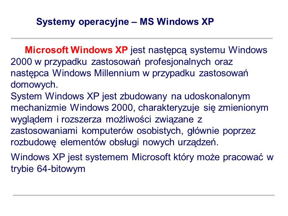 Systemy operacyjne – MS Windows XP Microsoft Windows XP jest następcą systemu Windows 2000 w przypadku zastosowań profesjonalnych oraz następca Window