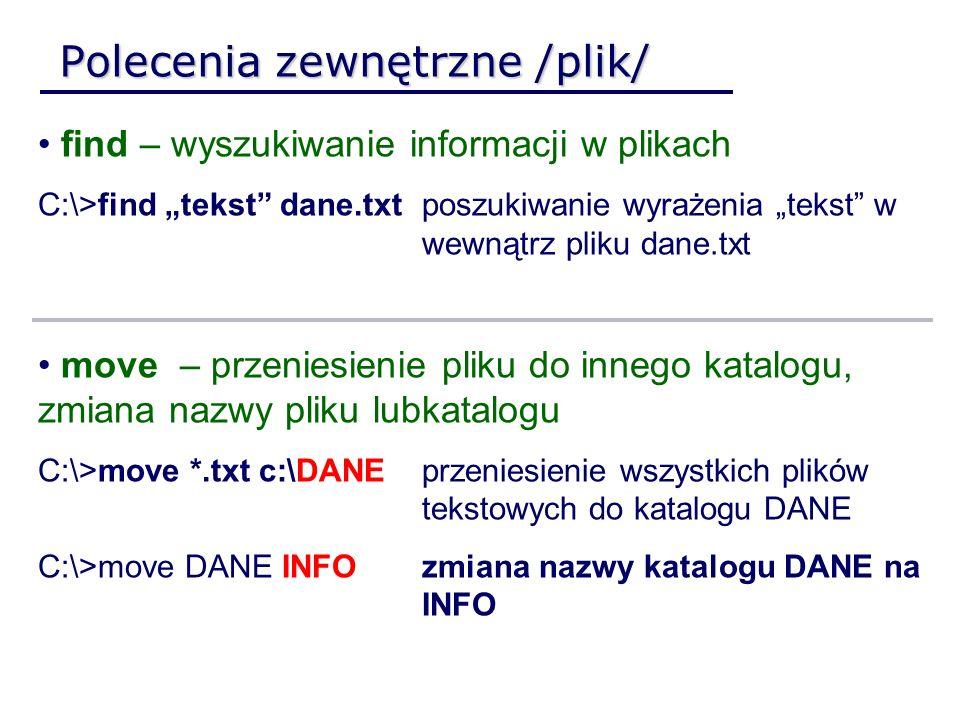 Polecenia zewnętrzne /plik/ find – wyszukiwanie informacji w plikach C:\>find tekst dane.txtposzukiwanie wyrażenia tekst w wewnątrz pliku dane.txt mov