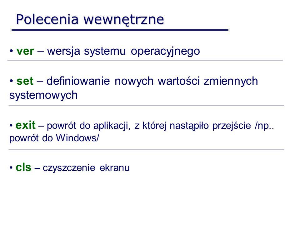 ver – wersja systemu operacyjnego set – definiowanie nowych wartości zmiennych systemowych exit – powrót do aplikacji, z której nastąpiło przejście /n