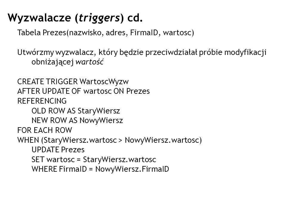 Wyzwalacze (triggers) cd. Tabela Prezes(nazwisko, adres, FirmaID, wartosc) Utwórzmy wyzwalacz, który będzie przeciwdziałał próbie modyfikacji obniżają