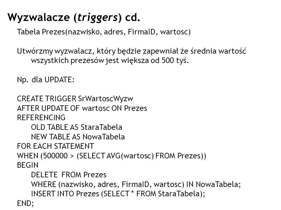 Wyzwalacze (triggers) cd. Tabela Prezes(nazwisko, adres, FirmaID, wartosc) Utwórzmy wyzwalacz, który będzie zapewniał że średnia wartość wszystkich pr