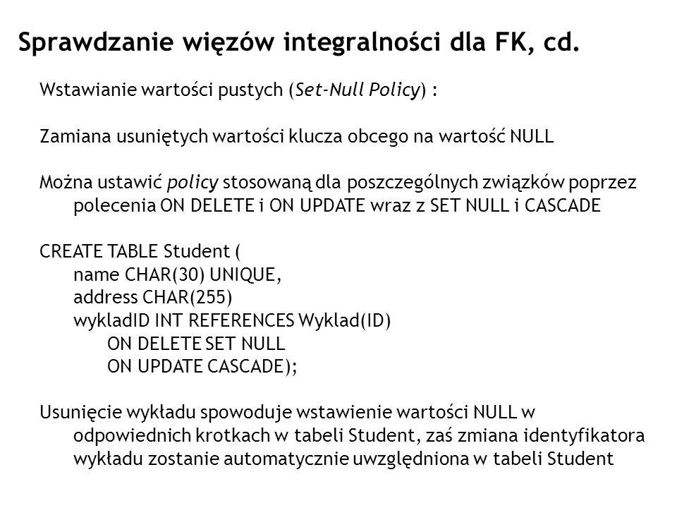 Sprawdzanie więzów integralności dla FK, cd. Wstawianie wartości pustych (Set-Null Policy) : Zamiana usuniętych wartości klucza obcego na wartość NULL