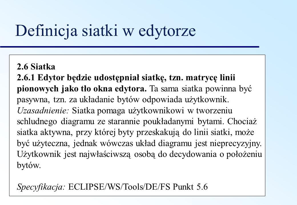 Definicja siatki w edytorze 2.6 Siatka 2.6.1 Edytor będzie udostępniał siatkę, tzn. matrycę linii pionowych jako tło okna edytora. Ta sama siatka powi