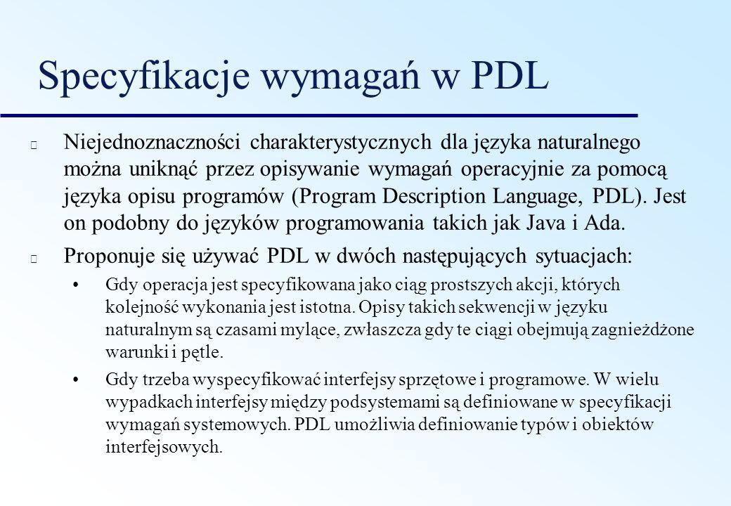 Specyfikacje wymagań w PDL Niejednoznaczności charakterystycznych dla języka naturalnego można uniknąć przez opisywanie wymagań operacyjnie za pomocą