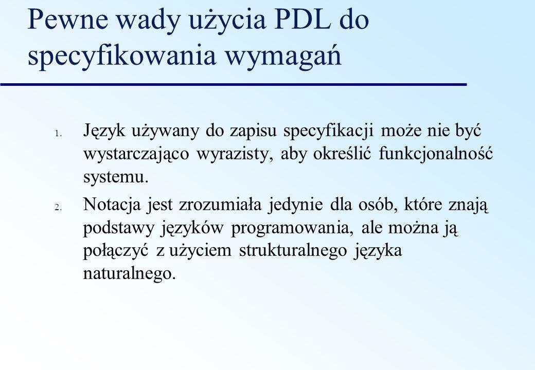 Pewne wady użycia PDL do specyfikowania wymagań 1. Język używany do zapisu specyfikacji może nie być wystarczająco wyrazisty, aby określić funkcjonaln