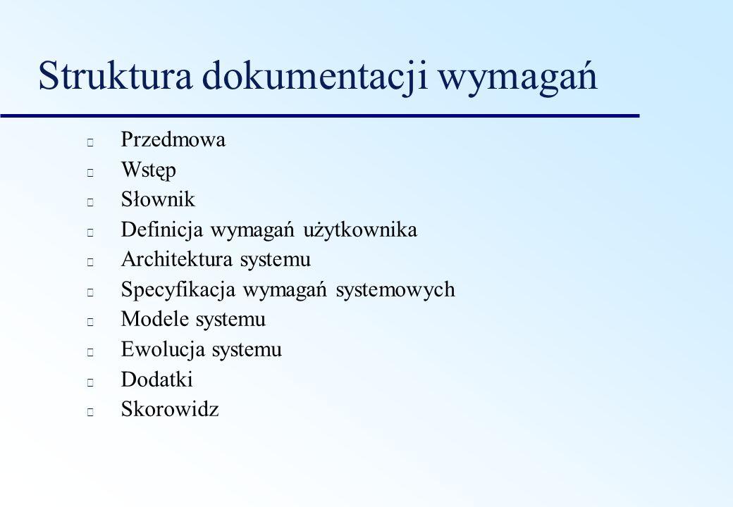 Struktura dokumentacji wymagań Przedmowa Wstęp Słownik Definicja wymagań użytkownika Architektura systemu Specyfikacja wymagań systemowych Modele syst