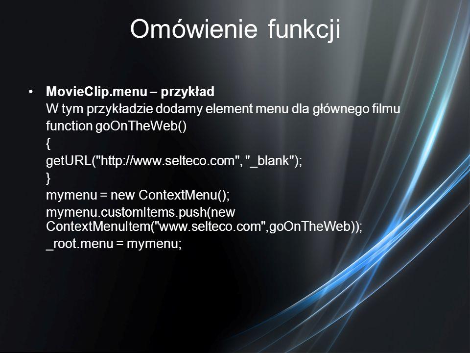 Omówienie funkcji MovieClip.menu – przykład W tym przykładzie dodamy element menu dla głównego filmu function goOnTheWeb() { getURL(