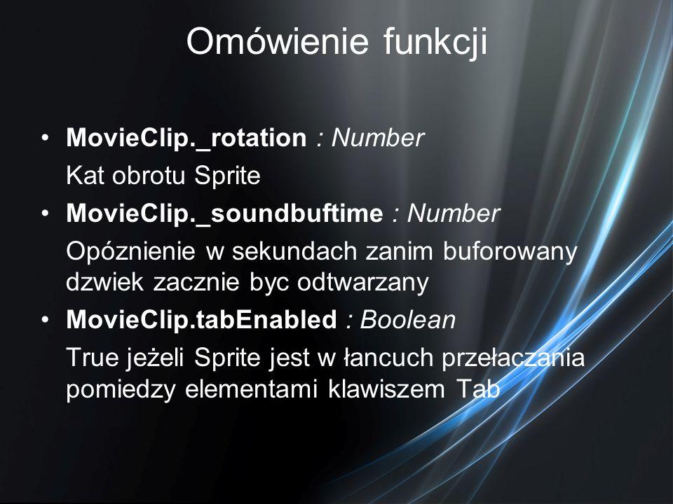 Omówienie funkcji MovieClip._rotation : Number Kat obrotu Sprite MovieClip._soundbuftime : Number Opóznienie w sekundach zanim buforowany dzwiek zaczn