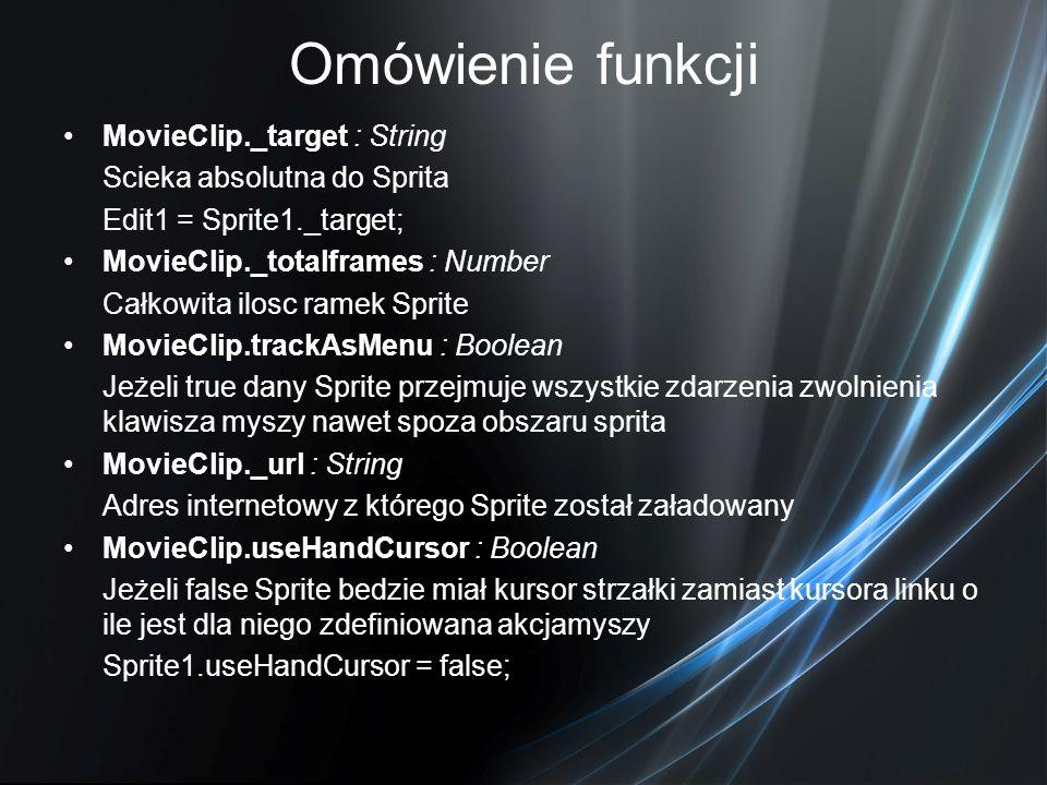Omówienie funkcji MovieClip._target : String Scieka absolutna do Sprita Edit1 = Sprite1._target; MovieClip._totalframes : Number Całkowita ilosc ramek