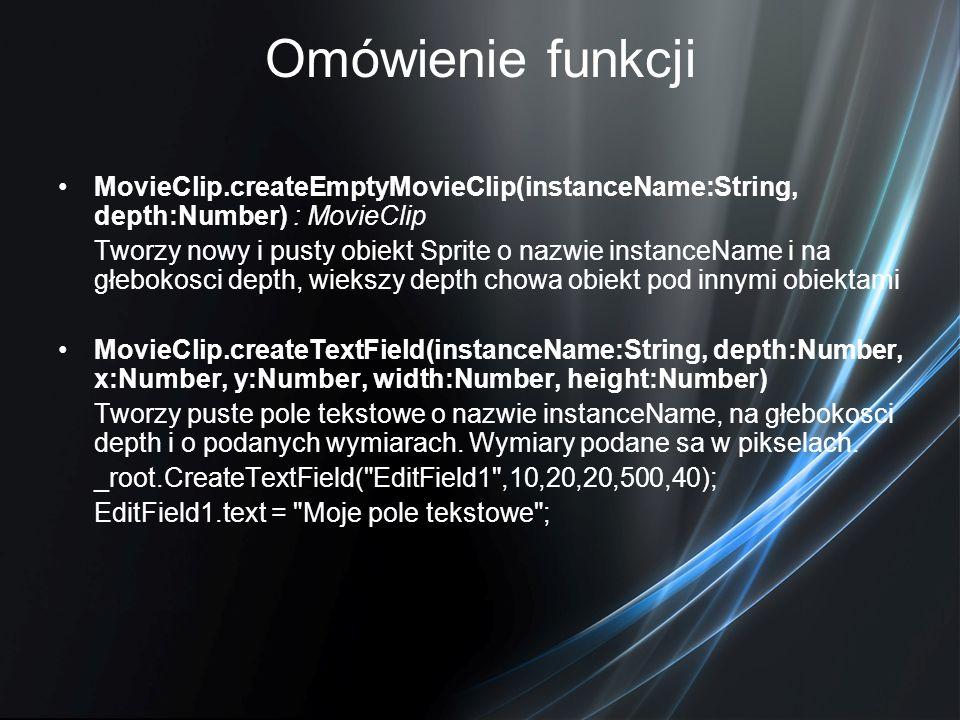 Omówienie funkcji MovieClip.createEmptyMovieClip(instanceName:String, depth:Number) : MovieClip Tworzy nowy i pusty obiekt Sprite o nazwie instanceNam