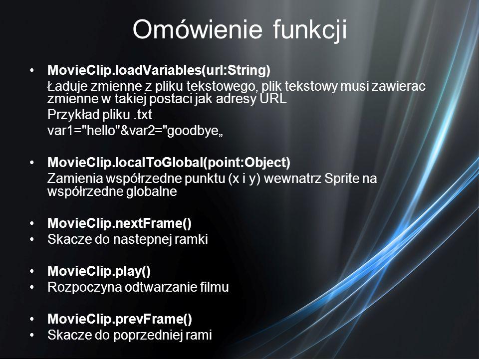 Omówienie funkcji MovieClip.loadVariables(url:String) Ładuje zmienne z pliku tekstowego, plik tekstowy musi zawierac zmienne w takiej postaci jak adre