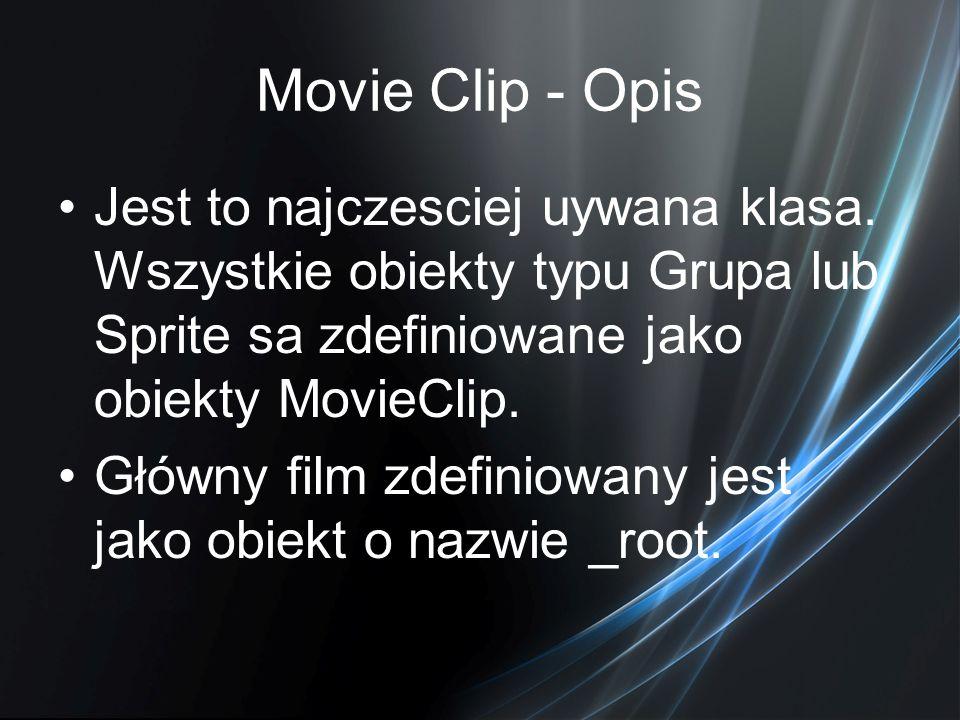 Movie Clip - Opis Jest to najczesciej uywana klasa. Wszystkie obiekty typu Grupa lub Sprite sa zdefiniowane jako obiekty MovieClip. Główny film zdefin