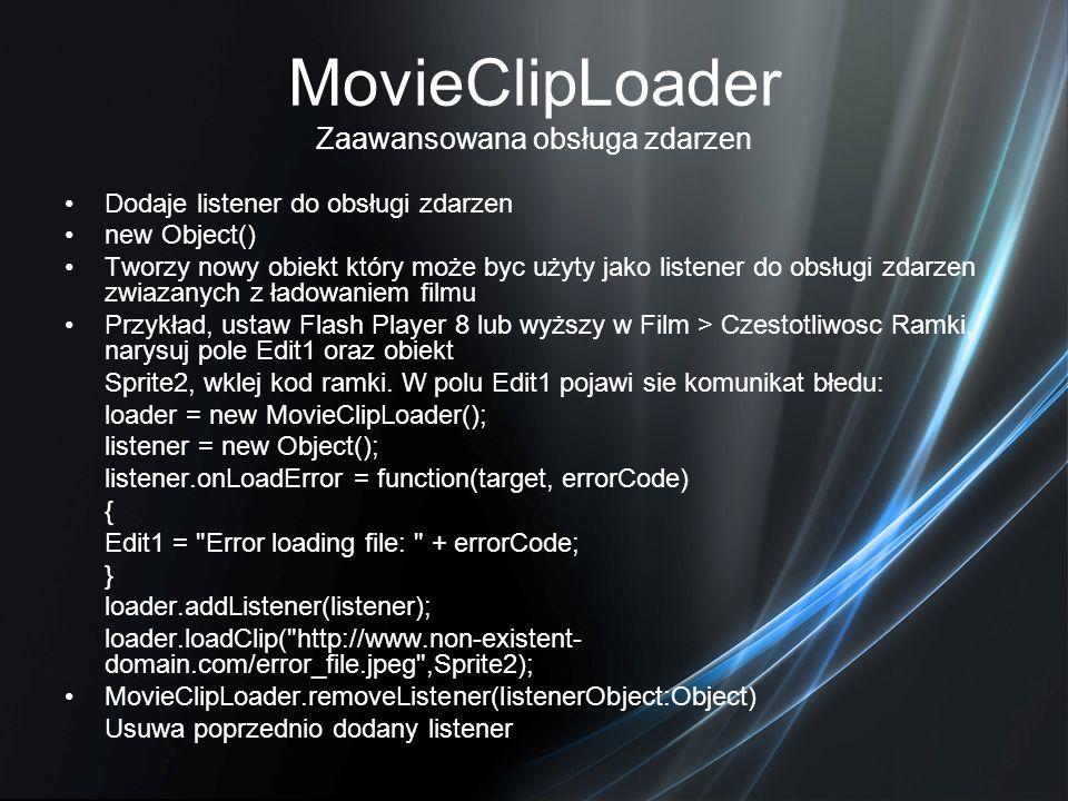 MovieClipLoader Zaawansowana obsługa zdarzen Dodaje listener do obsługi zdarzen new Object() Tworzy nowy obiekt który może byc użyty jako listener do