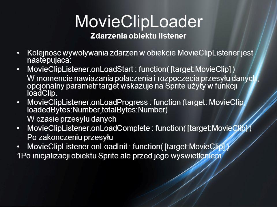 MovieClipLoader Zdarzenia obiektu listener Kolejnosc wywoływania zdarzen w obiekcie MovieClipListener jest nastepujaca: MovieClipListener.onLoadStart