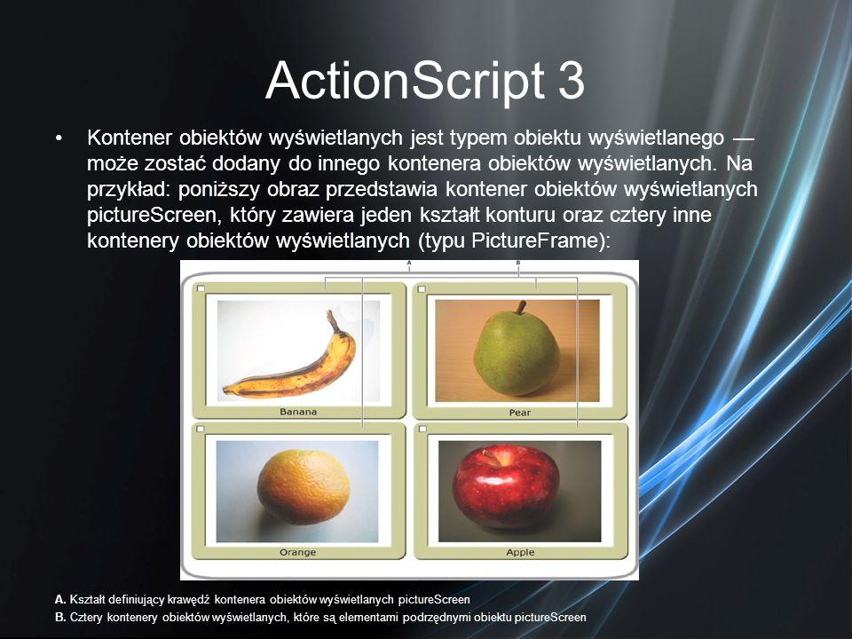 ActionScript 3 Kontener obiektów wyświetlanych jest typem obiektu wyświetlanego może zostać dodany do innego kontenera obiektów wyświetlanych. Na przy
