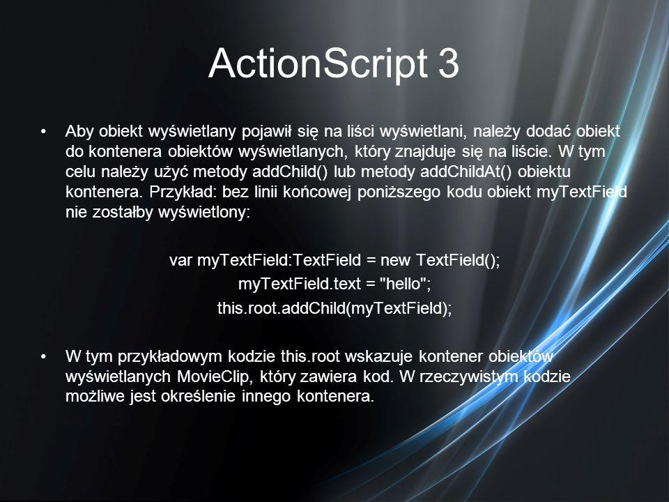 ActionScript 3 Aby obiekt wyświetlany pojawił się na liści wyświetlani, należy dodać obiekt do kontenera obiektów wyświetlanych, który znajduje się na