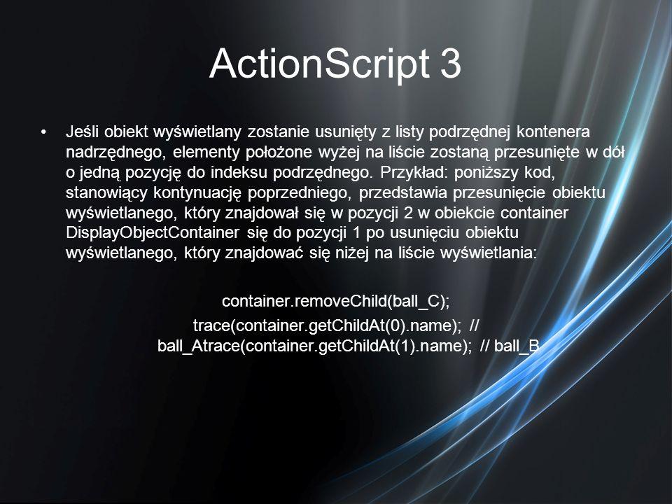 ActionScript 3 Jeśli obiekt wyświetlany zostanie usunięty z listy podrzędnej kontenera nadrzędnego, elementy położone wyżej na liście zostaną przesuni