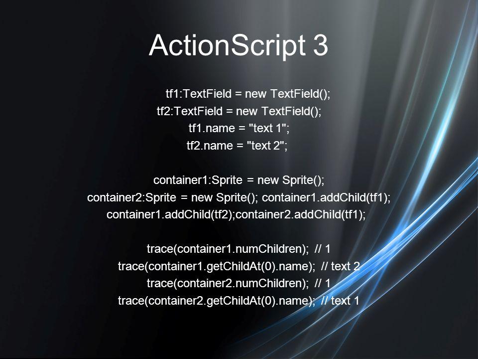 ActionScript 3 tf1:TextField = new TextField(); tf2:TextField = new TextField(); tf1.name =