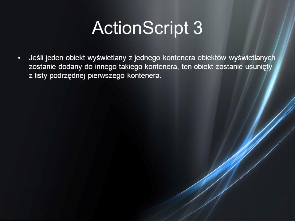 ActionScript 3 Jeśli jeden obiekt wyświetlany z jednego kontenera obiektów wyświetlanych zostanie dodany do innego takiego kontenera, ten obiekt zosta