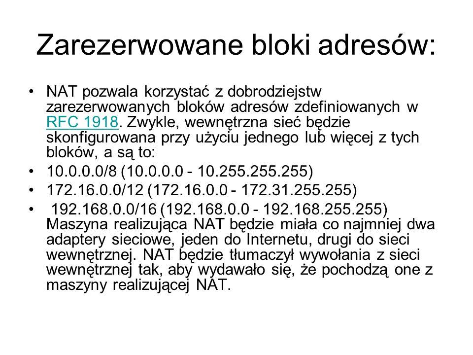 Zarezerwowane bloki adresów: NAT pozwala korzystać z dobrodziejstw zarezerwowanych bloków adresów zdefiniowanych w RFC 1918. Zwykle, wewnętrzna sieć b