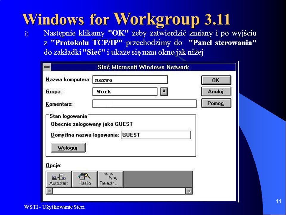 WSTI - Użytkowanie Sieci 11 Windows for Workgroup 3.11 i) Następnie klikamy