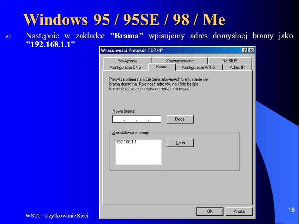 WSTI - Użytkowanie Sieci 16 Windows 95 / 95SE / 98 / Me e) Następnie w zakładce