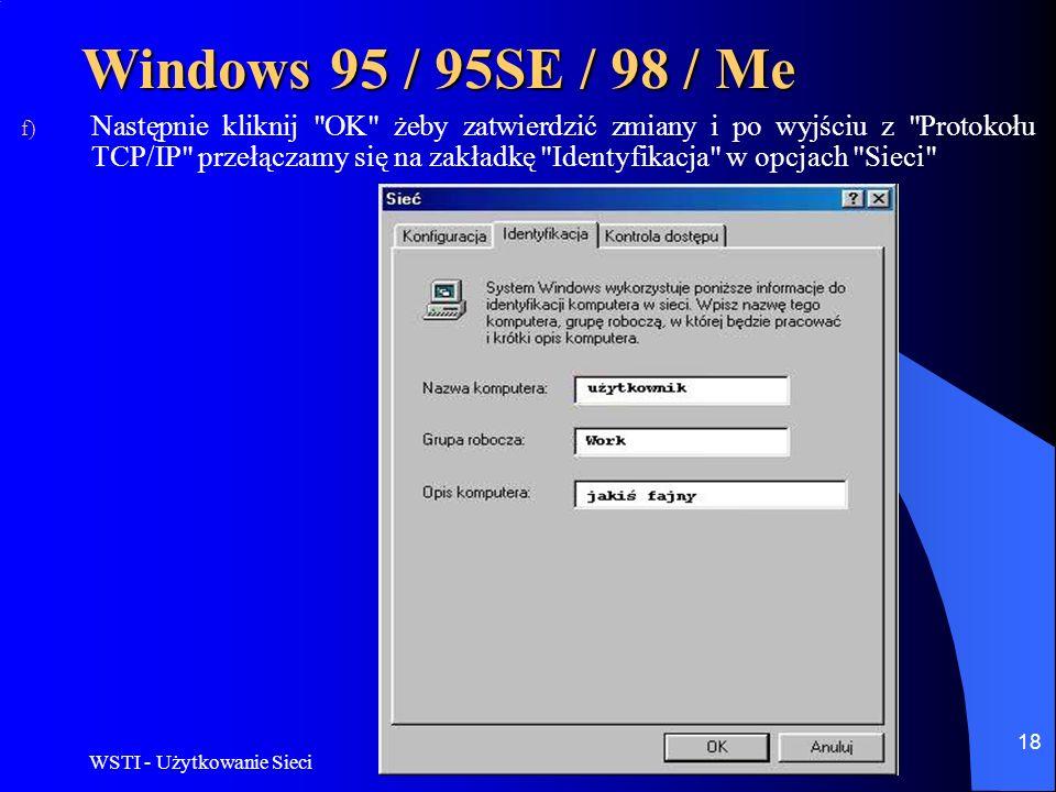 WSTI - Użytkowanie Sieci 18 Windows 95 / 95SE / 98 / Me f) Następnie kliknij