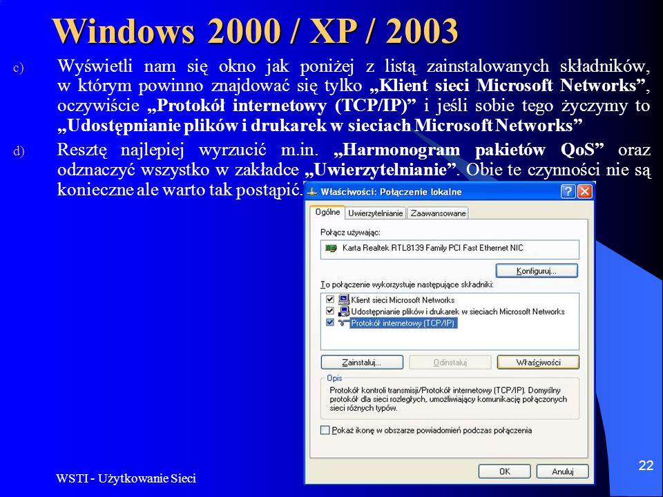 WSTI - Użytkowanie Sieci 22 Windows 2000 / XP / 2003 c) Wyświetli nam się okno jak poniżej z listą zainstalowanych składników, w którym powinno znajdo