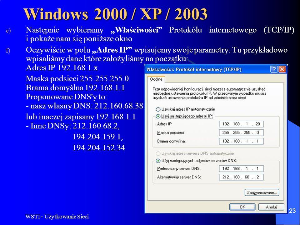 WSTI - Użytkowanie Sieci 23 Windows 2000 / XP / 2003 e) Następnie wybieramy Właściwości Protokółu internetowego (TCP/IP) i pokaże nam się poniższe okn