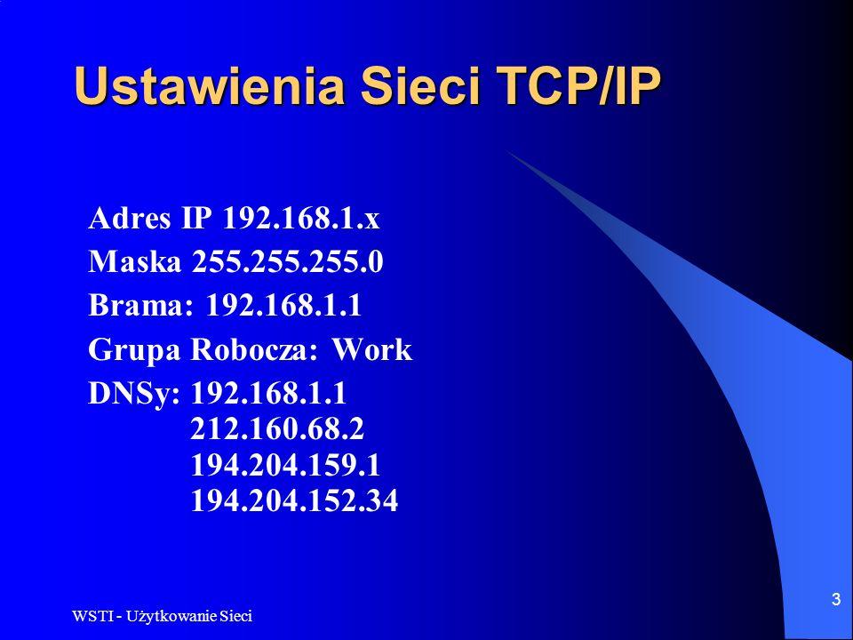 WSTI - Użytkowanie Sieci 3 Ustawienia Sieci TCP/IP Adres IP 192.168.1.x Maska 255.255.255.0 Brama: 192.168.1.1 Grupa Robocza: Work DNSy: 192.168.1.1 2