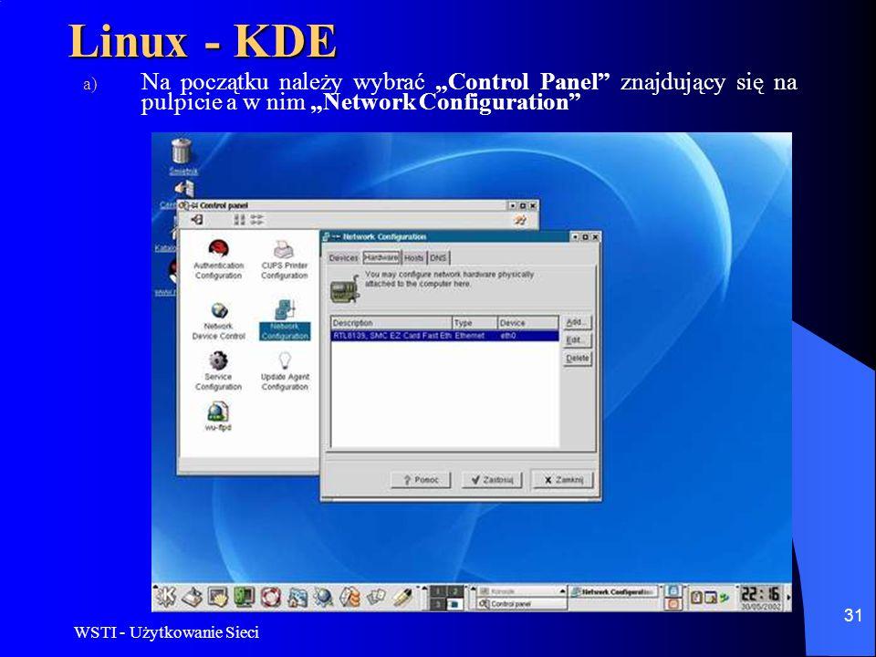WSTI - Użytkowanie Sieci 31 Linux - KDE a) Na początku należy wybrać Control Panel znajdujący się na pulpicie a w nim Network Configuration