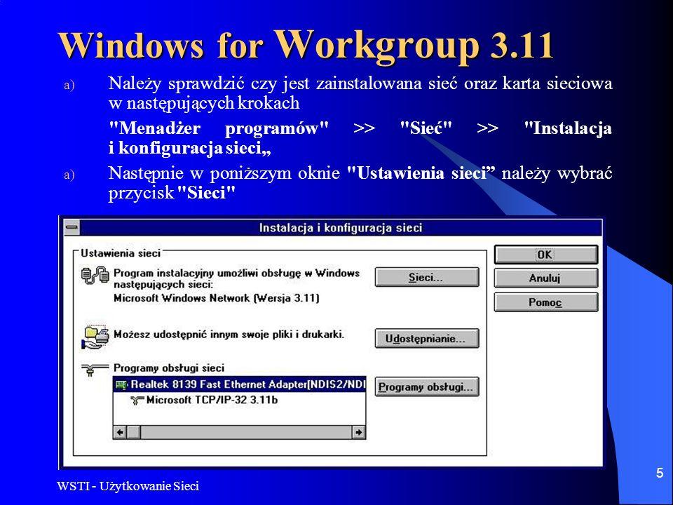 WSTI - Użytkowanie Sieci 5 Windows for Workgroup 3.11 a) Należy sprawdzić czy jest zainstalowana sieć oraz karta sieciowa w następujących krokach