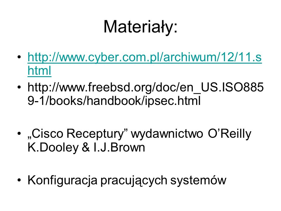 Materiały: http://www.cyber.com.pl/archiwum/12/11.s htmlhttp://www.cyber.com.pl/archiwum/12/11.s html http://www.freebsd.org/doc/en_US.ISO885 9-1/book