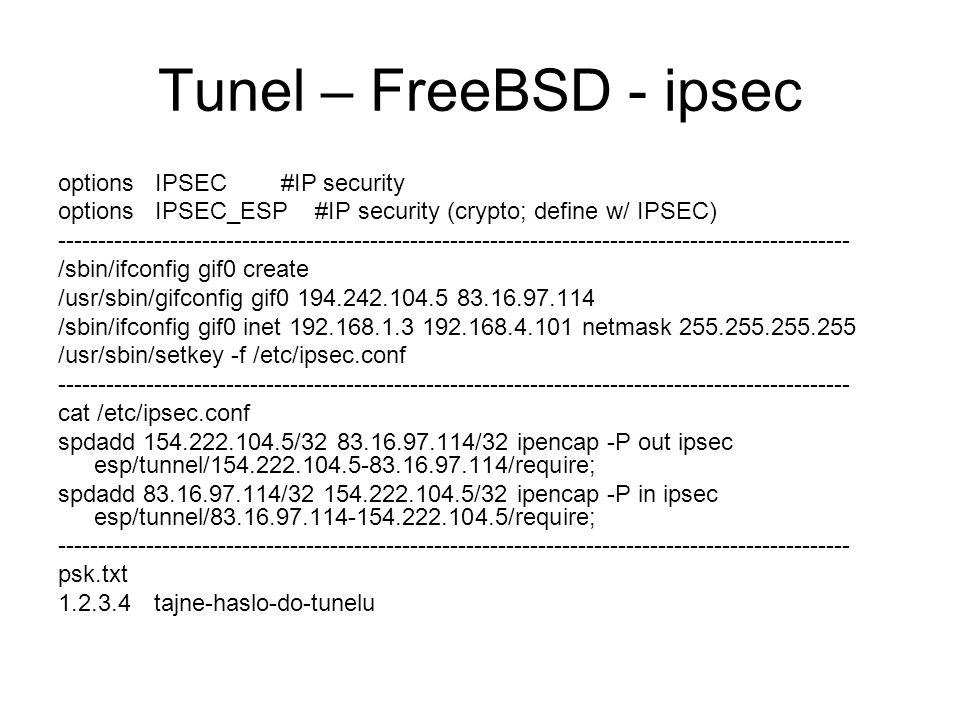 Tunel – FreeBSD - ipsec options IPSEC #IP security options IPSEC_ESP #IP security (crypto; define w/ IPSEC) ------------------------------------------
