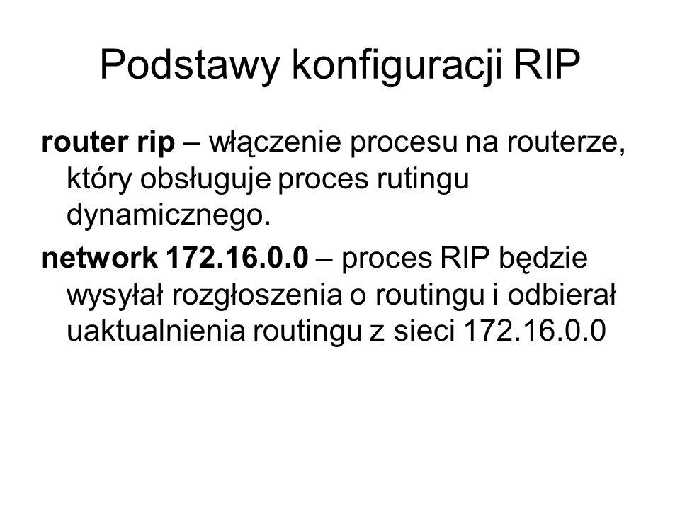 Podstawy konfiguracji RIP router rip – włączenie procesu na routerze, który obsługuje proces rutingu dynamicznego. network 172.16.0.0 – proces RIP będ