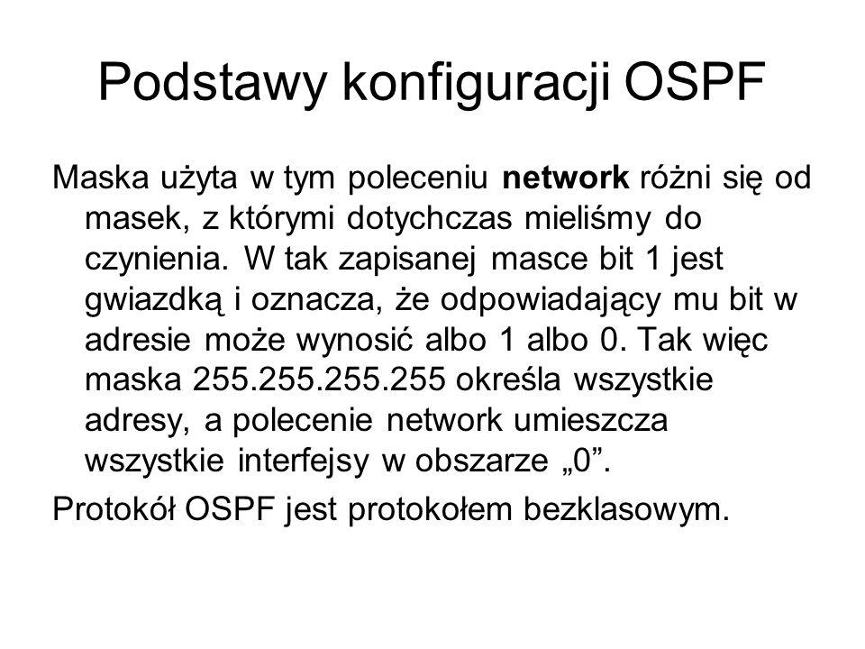 Podstawy konfiguracji OSPF Maska użyta w tym poleceniu network różni się od masek, z którymi dotychczas mieliśmy do czynienia. W tak zapisanej masce b