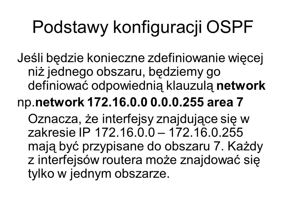 Podstawy konfiguracji OSPF Jeśli będzie konieczne zdefiniowanie więcej niż jednego obszaru, będziemy go definiować odpowiednią klauzulą network np.net