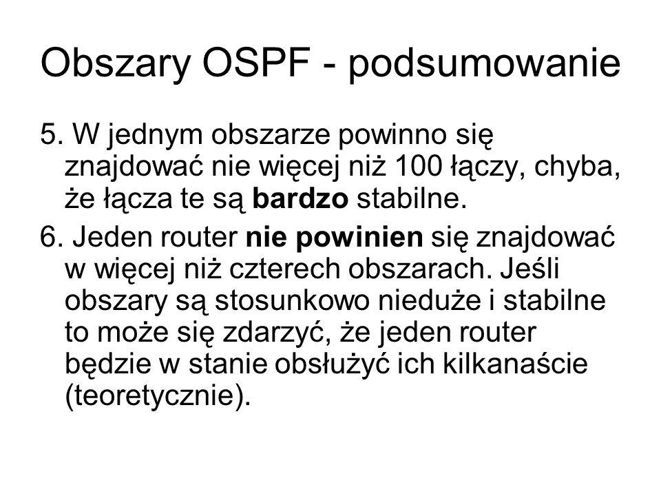 Obszary OSPF - podsumowanie 5. W jednym obszarze powinno się znajdować nie więcej niż 100 łączy, chyba, że łącza te są bardzo stabilne. 6. Jeden route