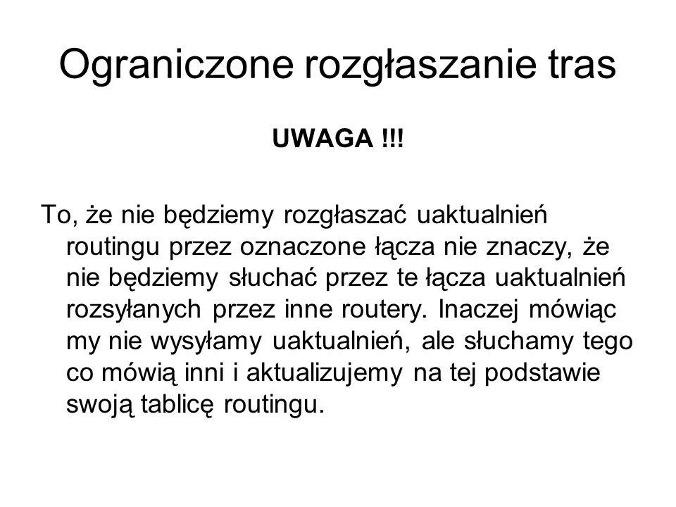 Ograniczone rozgłaszanie tras UWAGA !!! To, że nie będziemy rozgłaszać uaktualnień routingu przez oznaczone łącza nie znaczy, że nie będziemy słuchać