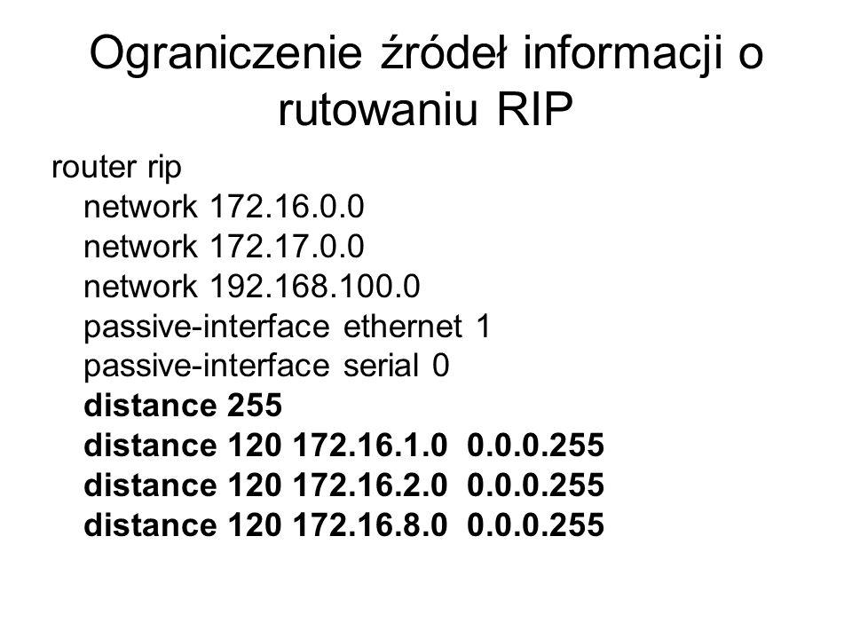Ograniczenie źródeł informacji o rutowaniu RIP router rip network 172.16.0.0 network 172.17.0.0 network 192.168.100.0 passive-interface ethernet 1 pas