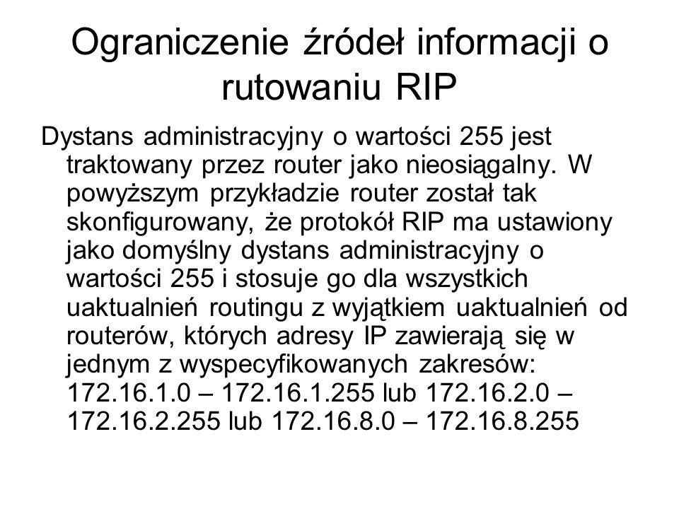 Ograniczenie źródeł informacji o rutowaniu RIP Dystans administracyjny o wartości 255 jest traktowany przez router jako nieosiągalny. W powyższym przy